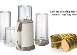lam-gio-cha-bang-may-xay-sinh-to-nen-hay-khong